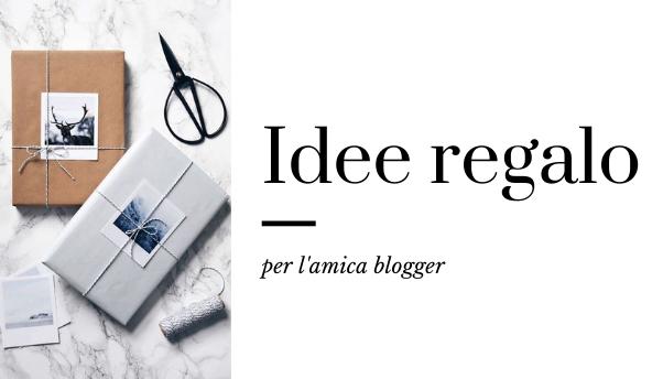 idee-regalo-amica-blogger